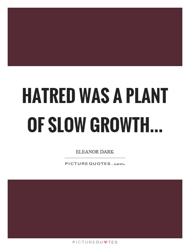 Hatred was a plant of slow growth Picture Quote #1