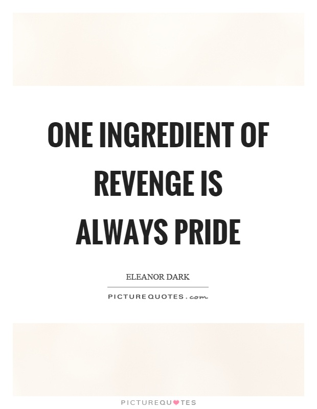 One ingredient of revenge is always pride Picture Quote #1