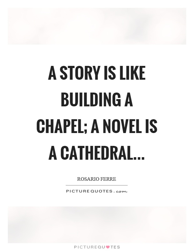 A story is like building a chapel; a novel is a cathedral Picture Quote #1