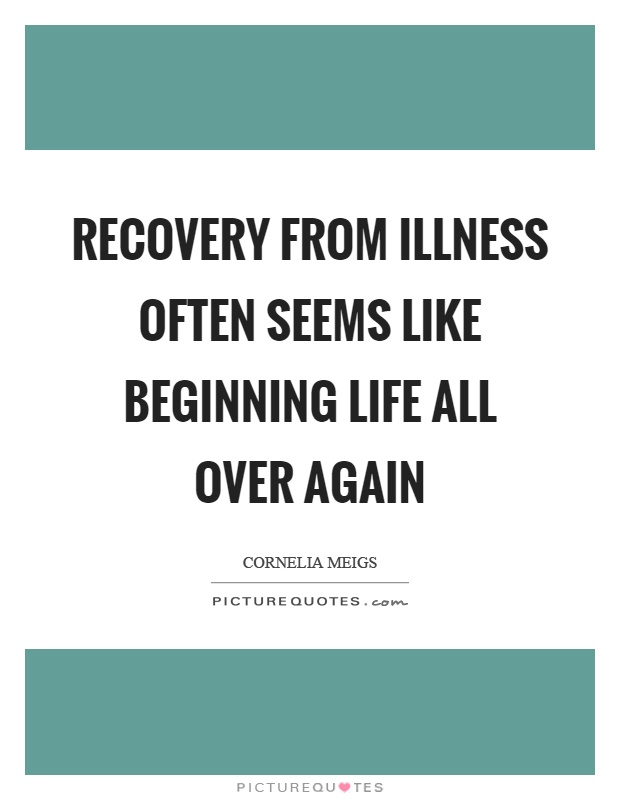 Recovery from illness often seems like beginning life all over again Picture Quote #1