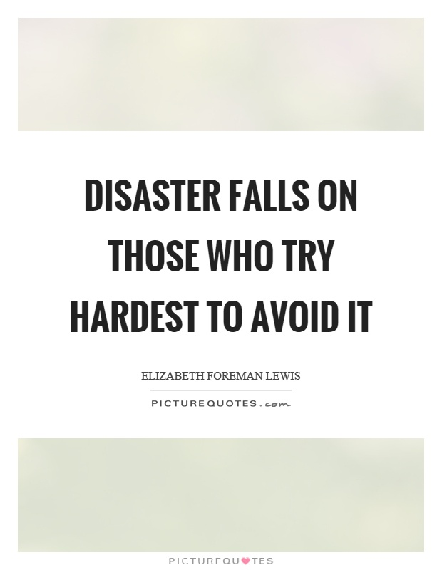 Disaster falls on those who try hardest to avoid it Picture Quote #1