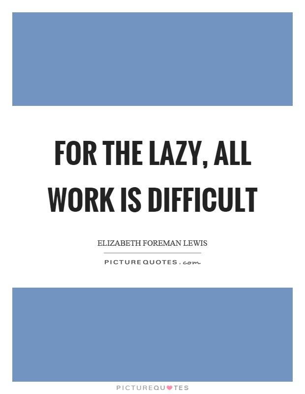 For the lazy, all work is difficult Picture Quote #1