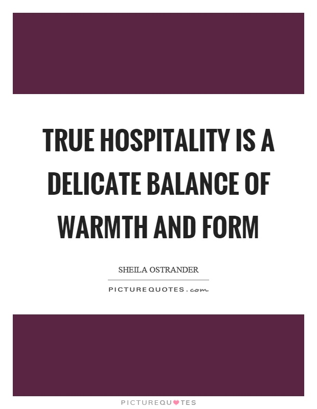 True hospitality is a delicate balance of warmth and form Picture Quote #1