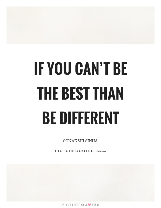If you can't be the best than be different Picture Quote #1
