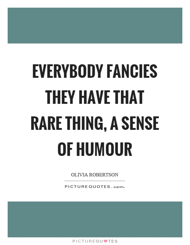 Everybody fancies they have that rare thing, a sense of humour Picture Quote #1