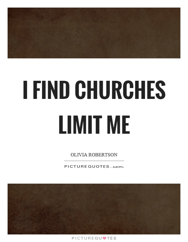 I find churches limit me Picture Quote #1