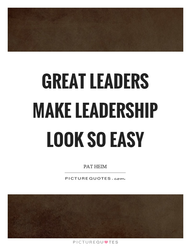 Great leaders make leadership look so easy Picture Quote #1
