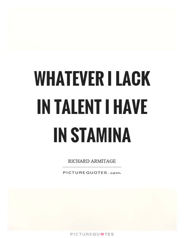 Whatever I lack in talent I have in stamina Picture Quote #1