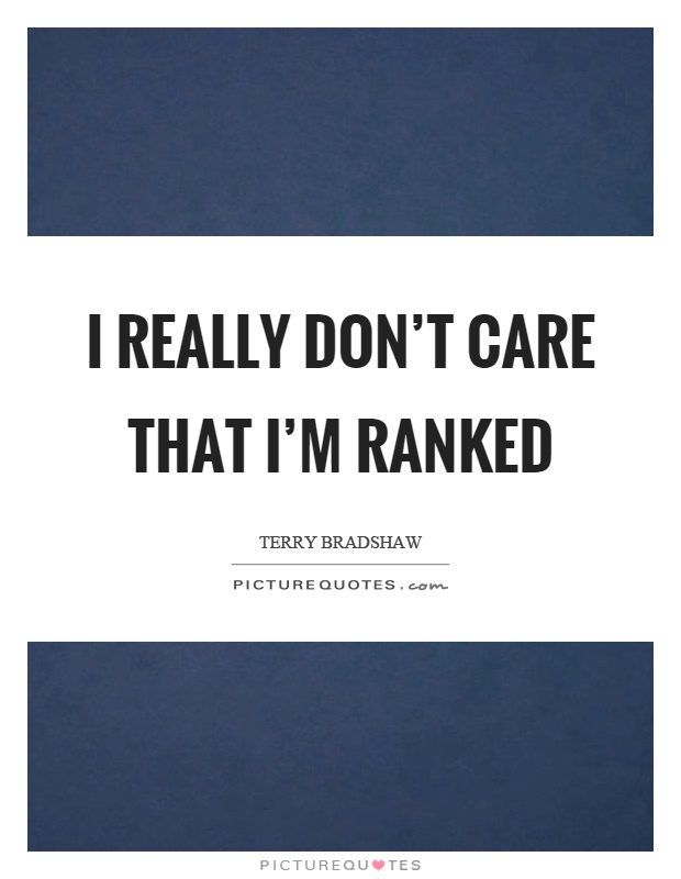 I really don't care that I'm ranked Picture Quote #1