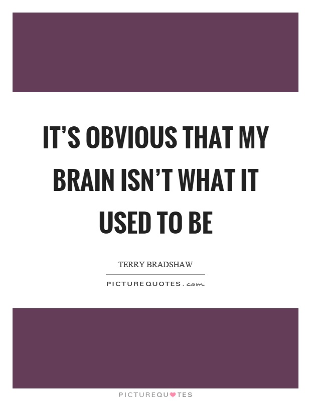 It's obvious that my brain isn't what it used to be Picture Quote #1