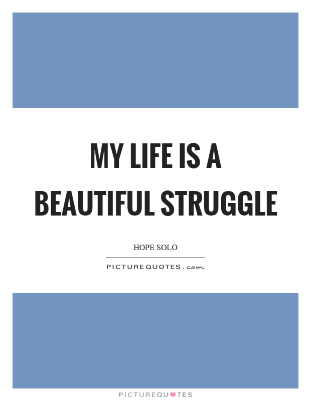 My life is a beautiful struggle Picture Quote #1