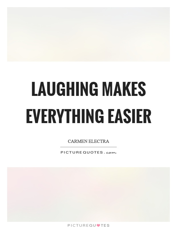 Laughing makes everything easier Picture Quote #1