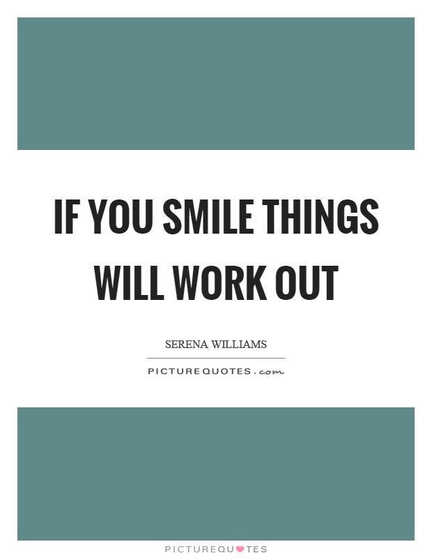 If you smile things will work out Picture Quote #1