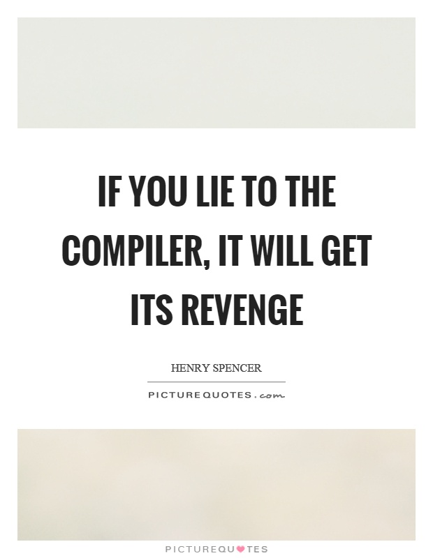 If you lie to the compiler, it will get its revenge Picture Quote #1