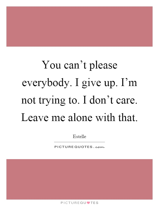 leave me alone quotes images good statuses and sayings