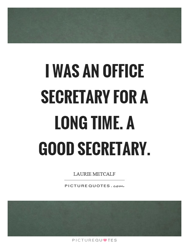 I was an office secretary for a long time. A good secretary Picture Quote #1