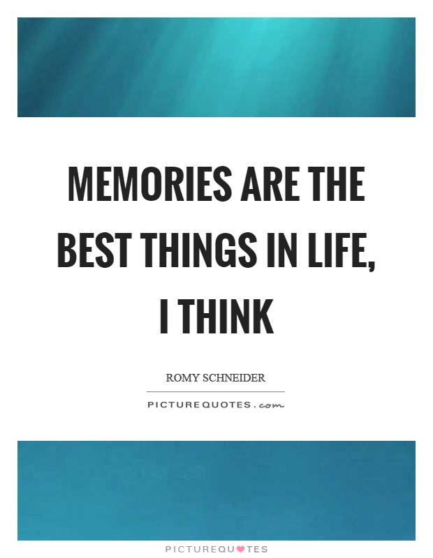 Memories are the best things in life, I think Picture Quote #1