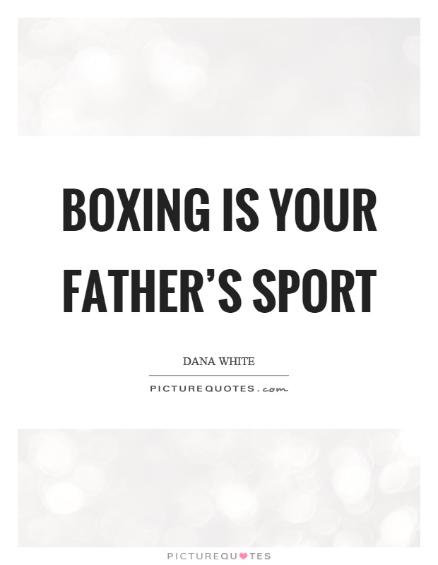 Boxing is your father's sport Picture Quote #1
