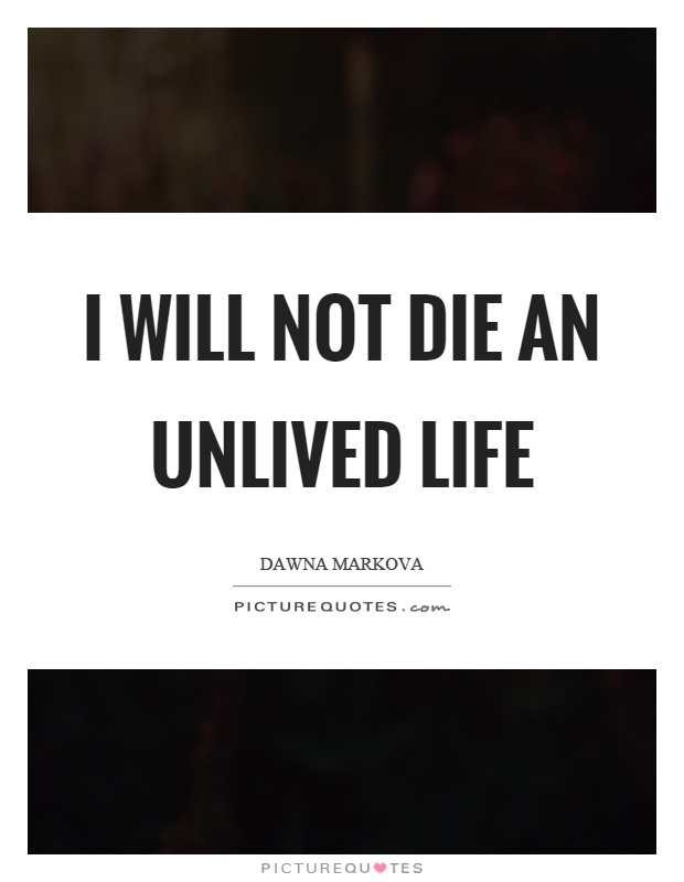 I will not die an unlived life Picture Quote #1