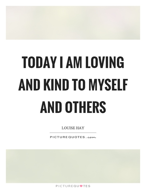 Today I am loving and kind to myself and others Picture Quote #1
