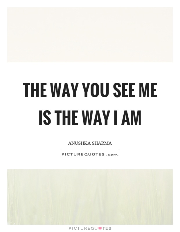 I'm fine the way I am. There's nothing wrong with me ...  |The Way I Am Quotes