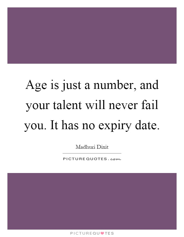 Age is just a number, and your talent will never fail you. It has no expiry date Picture Quote #1