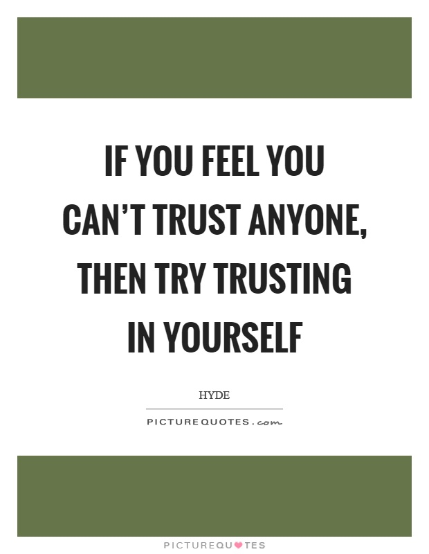If you feel you can't trust anyone, then try trusting in yourself Picture Quote #1