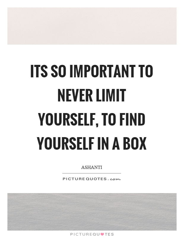 Its so important to never limit yourself, to find yourself in a box Picture Quote #1