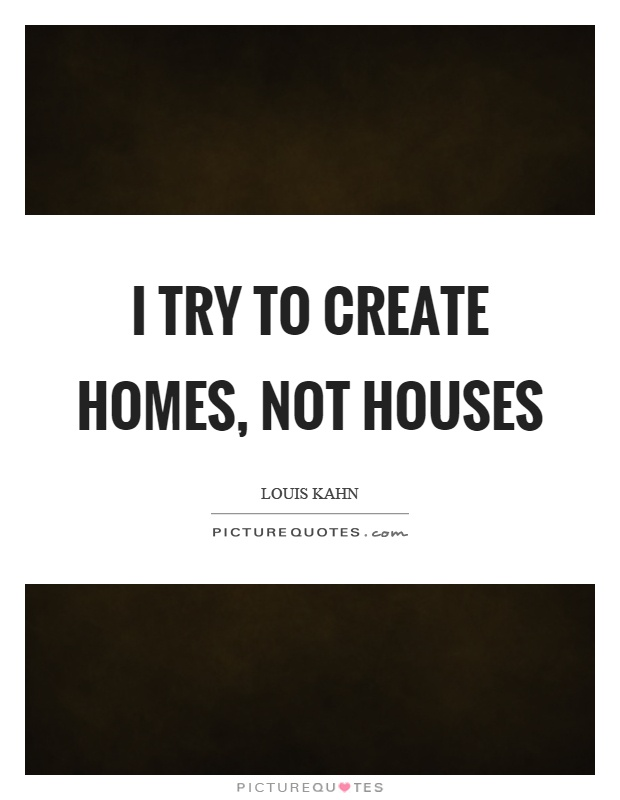 I try to create homes, not houses Picture Quote #1