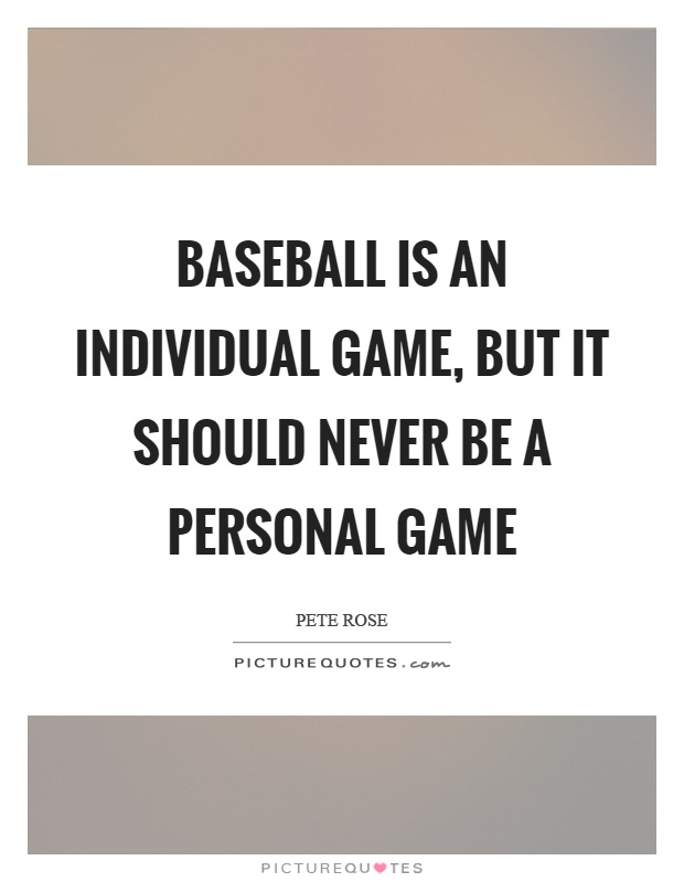 Baseball is an individual game, but it should never be a personal game Picture Quote #1