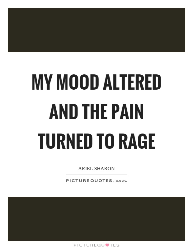 My mood altered and the pain turned to rage Picture Quote #1