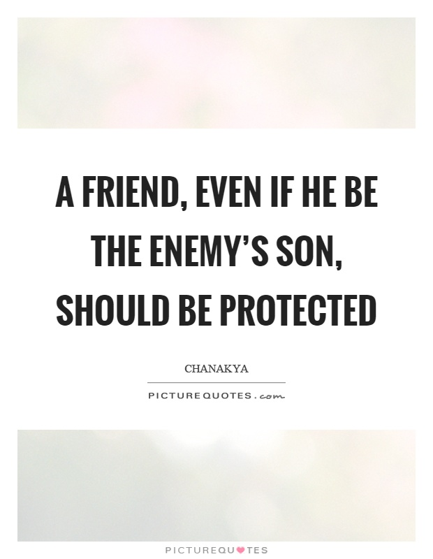 A friend, even if he be the enemy's son, should be protected Picture Quote #1
