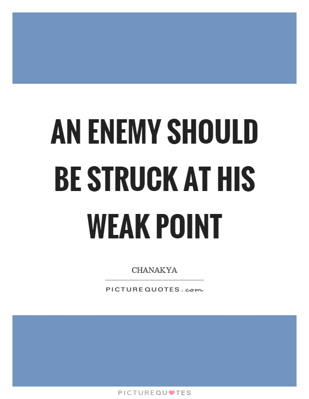 An enemy should be struck at his weak point Picture Quote #1