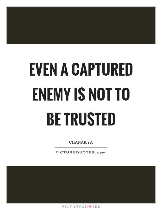 Even a captured enemy is not to be trusted Picture Quote #1