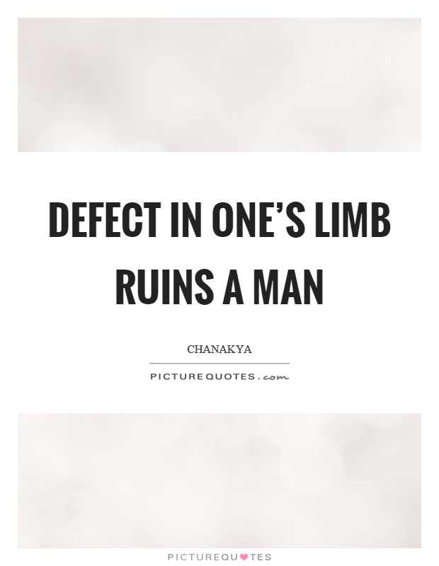 Defect in one's limb ruins a man Picture Quote #1