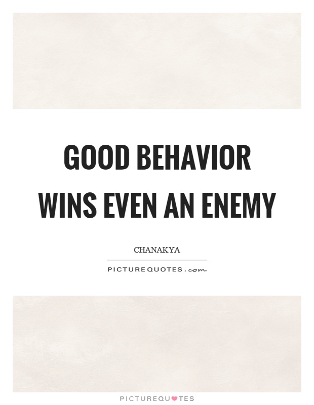 Good behavior wins even an enemy Picture Quote #1