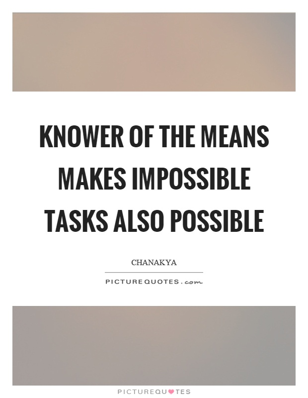 Knower of the means makes impossible tasks also possible Picture Quote #1