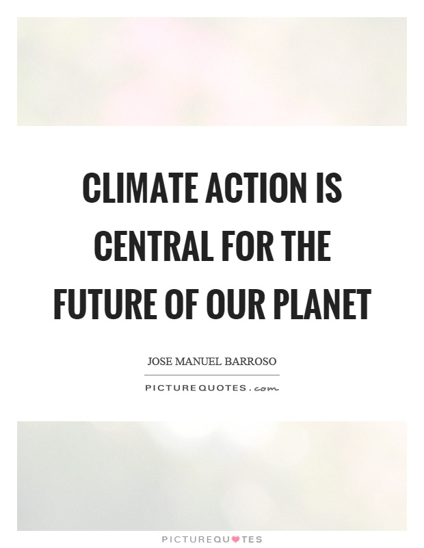 Climate action is central for the future of our planet Picture Quote #1