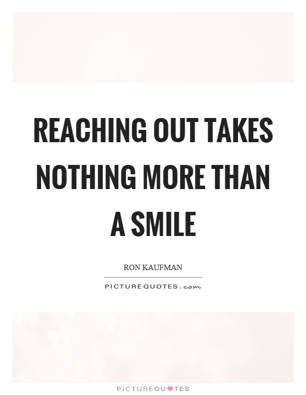 Reaching out takes nothing more than a smile Picture Quote #1