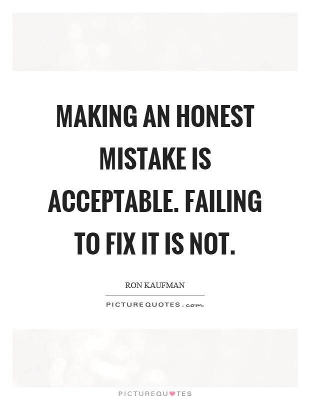 Making an honest mistake is acceptable. Failing to fix it is not Picture Quote #1