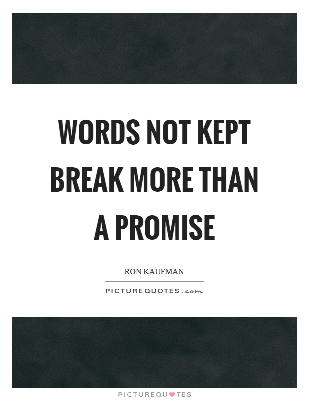 Words not kept break more than a promise Picture Quote #1