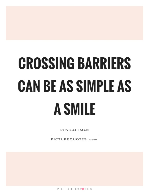 Crossing barriers can be as simple as a smile Picture Quote #1
