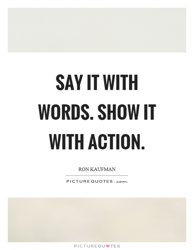 Say it with words. Show it with action Picture Quote #1