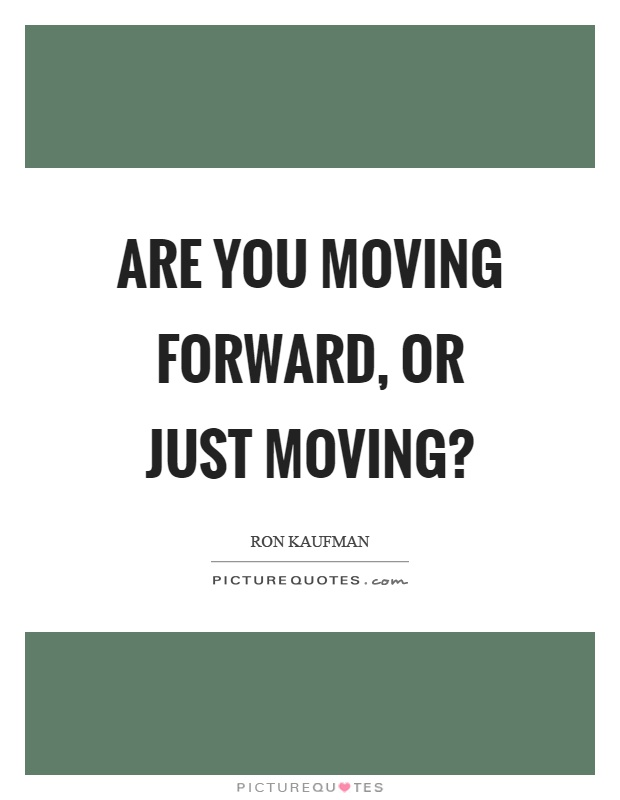 Are you moving forward, or just moving? Picture Quote #1