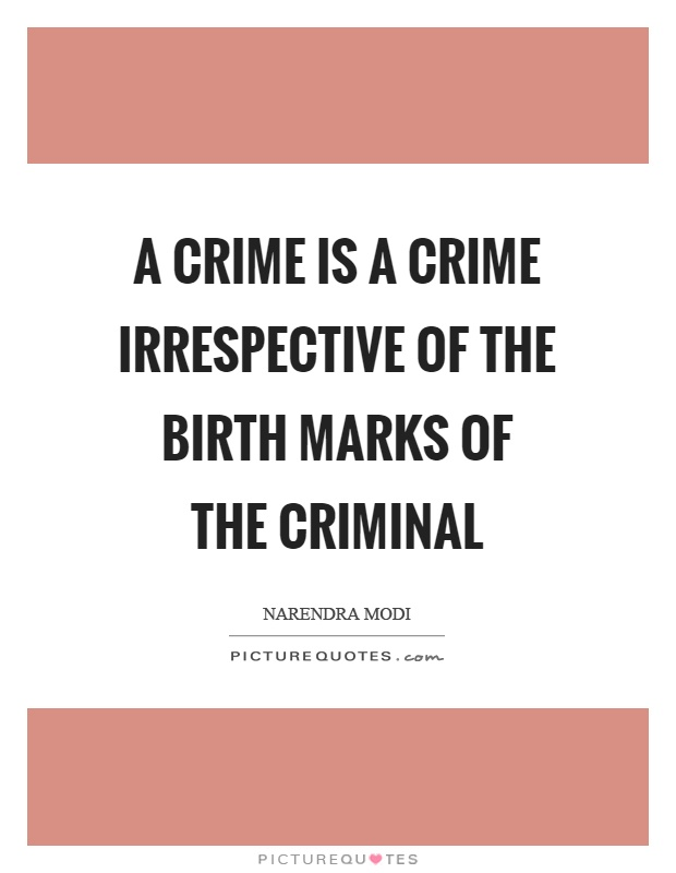 A crime is a crime irrespective of the birth marks of the criminal Picture Quote #1