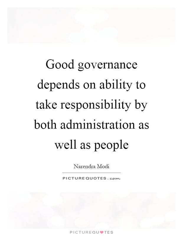 Good governance depends on ability to take responsibility by both administration as well as people Picture Quote #1