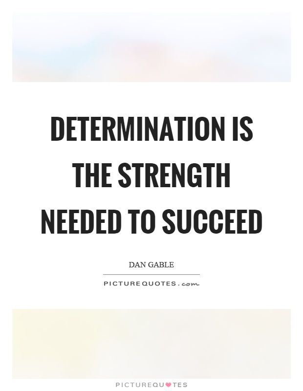 Determination is the strength needed to succeed Picture Quote #1