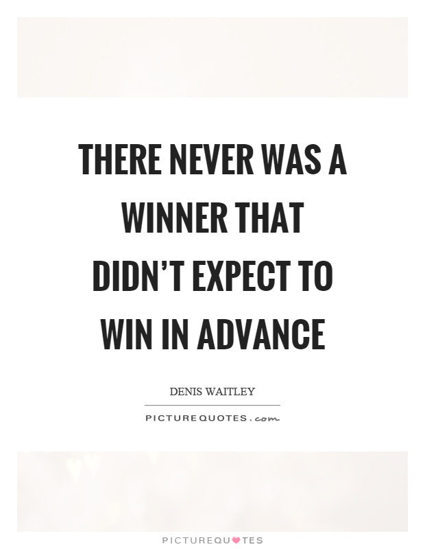 There never was a winner that didn't expect to win in advance Picture Quote #1