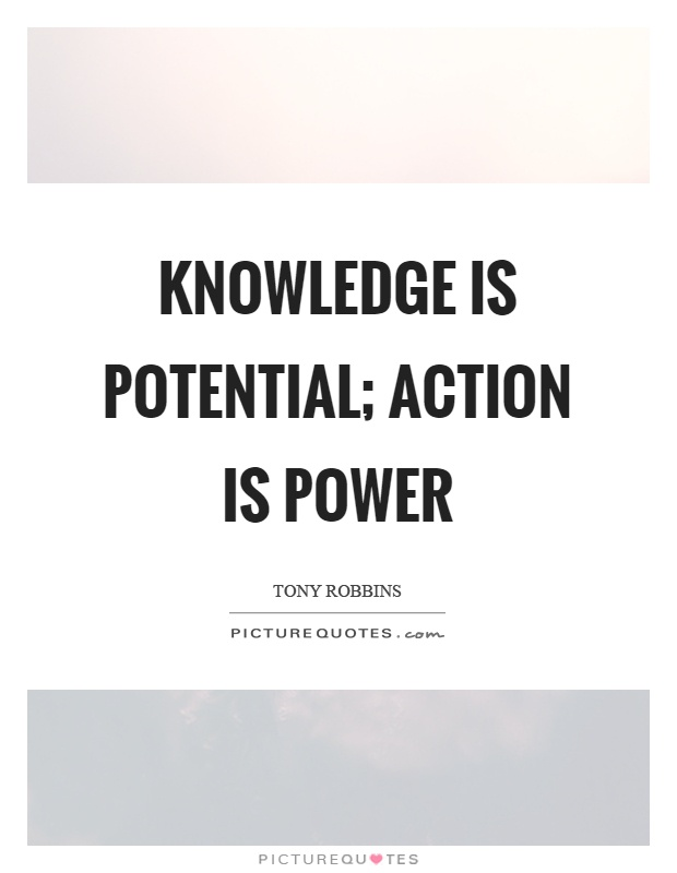 Knowledge is potential; action is power Picture Quote #1