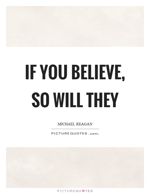 If you believe, so will they Picture Quote #1
